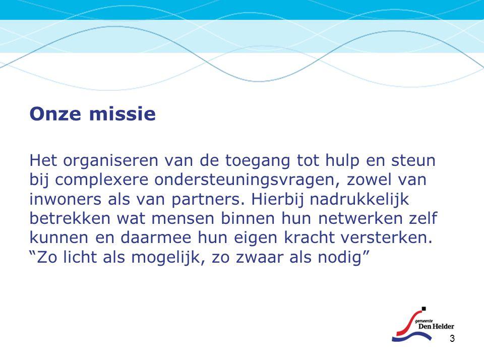 Onze missie Het organiseren van de toegang tot hulp en steun bij complexere ondersteuningsvragen, zowel van inwoners als van partners. Hierbij nadrukk