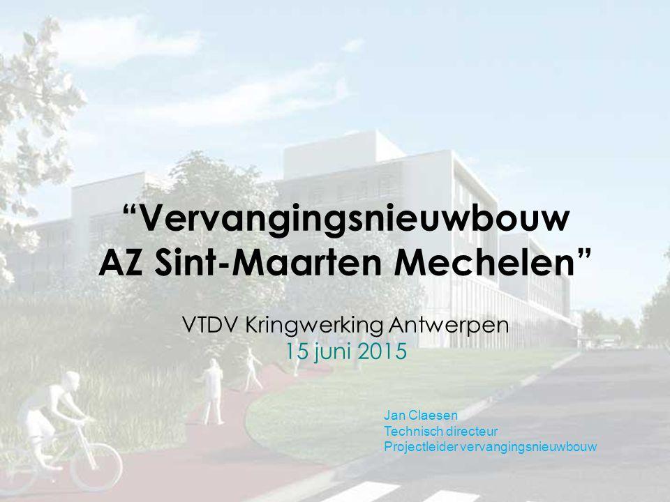 Vervangingsnieuwbouw AZ Sint-Maarten Mechelen VTDV Kringwerking Antwerpen 15 juni 2015 Jan Claesen Technisch directeur Projectleider vervangingsnieuwbouw