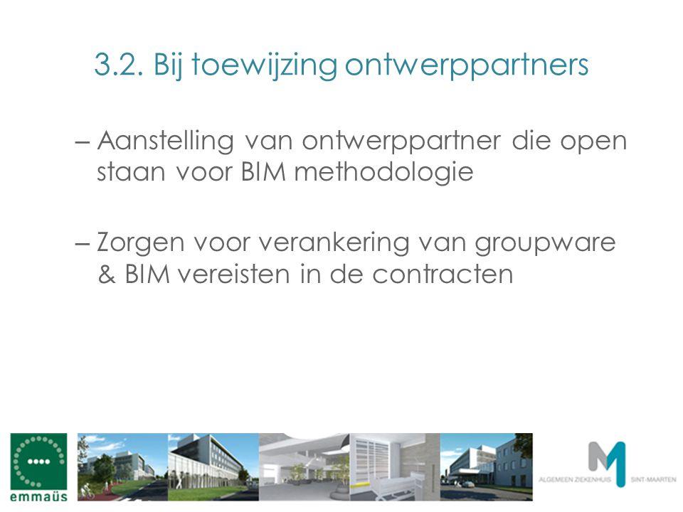 3.2. Bij toewijzing ontwerppartners – Aanstelling van ontwerppartner die open staan voor BIM methodologie – Zorgen voor verankering van groupware & BI