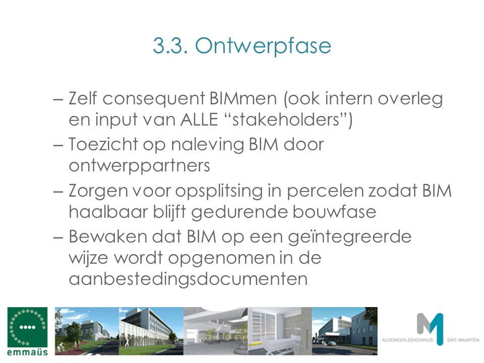 """3.3. Ontwerpfase – Zelf consequent BIMmen (ook intern overleg en input van ALLE """"stakeholders"""") – Toezicht op naleving BIM door ontwerppartners – Zorg"""