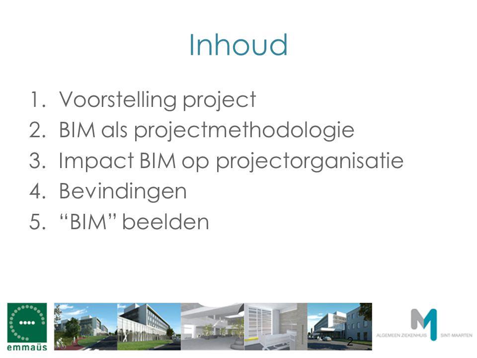 Inhoud 1.Voorstelling project 2.BIM als projectmethodologie 3.Impact BIM op projectorganisatie 4.Bevindingen 5. BIM beelden 2