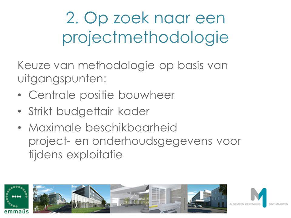 2. Op zoek naar een projectmethodologie Keuze van methodologie op basis van uitgangspunten: Centrale positie bouwheer Strikt budgettair kader Maximale