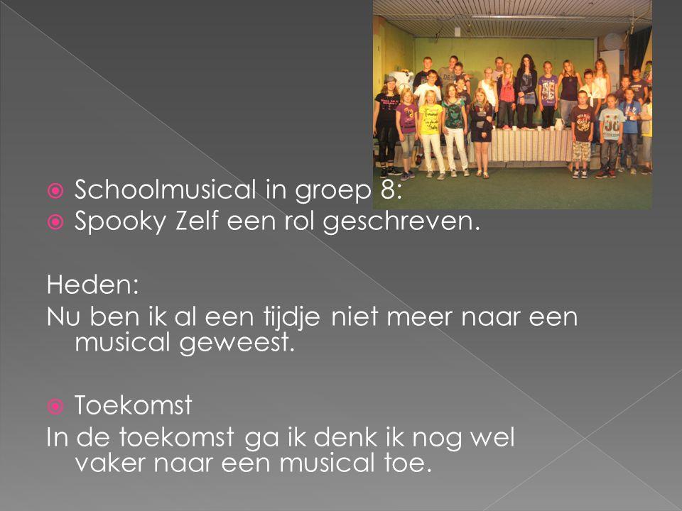  Schoolmusical in groep 8:  Spooky Zelf een rol geschreven. Heden: Nu ben ik al een tijdje niet meer naar een musical geweest.  Toekomst In de toek