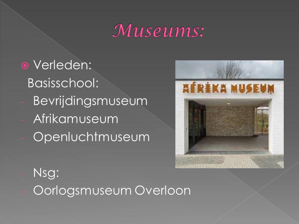  Verleden: Basisschool: - Bevrijdingsmuseum - Afrikamuseum - Openluchtmuseum - Nsg: - Oorlogsmuseum Overloon