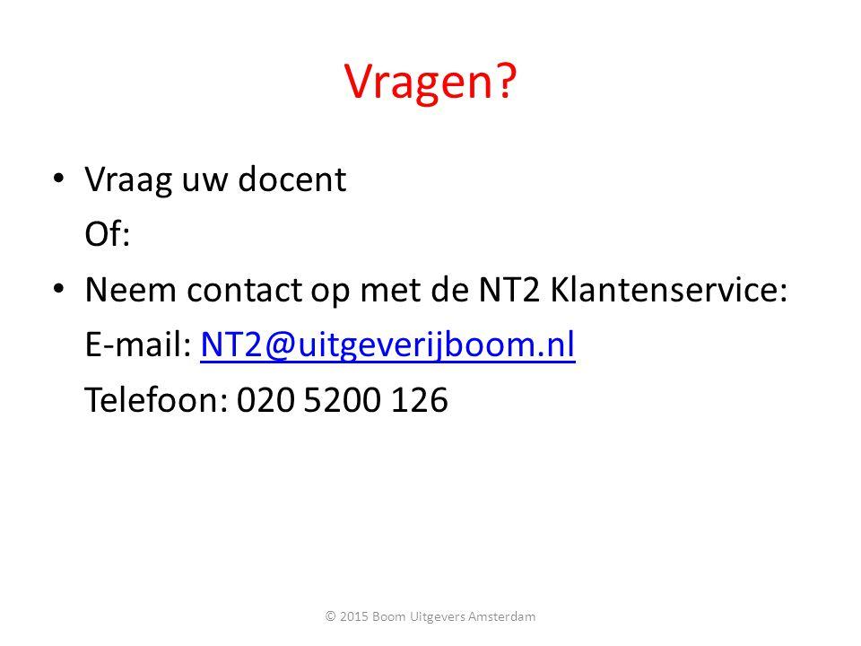 Vragen? Vraag uw docent Of: Neem contact op met de NT2 Klantenservice: E-mail: NT2@uitgeverijboom.nlNT2@uitgeverijboom.nl Telefoon: 020 5200 126 © 201
