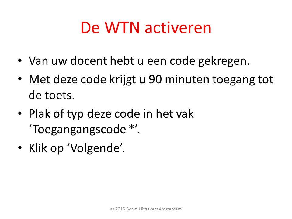 De WTN activeren Van uw docent hebt u een code gekregen. Met deze code krijgt u 90 minuten toegang tot de toets. Plak of typ deze code in het vak 'Toe