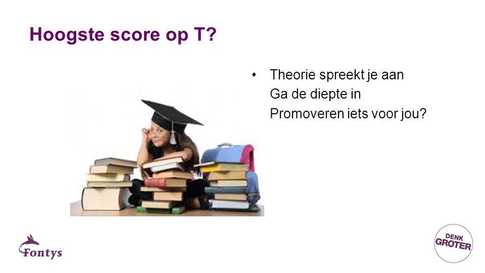 Hoogste score op T? Theorie spreekt je aan Ga de diepte in Promoveren iets voor jou?