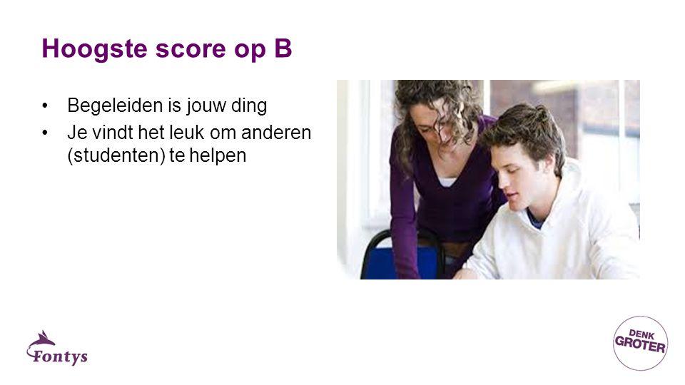 Hoogste score op B Begeleiden is jouw ding Je vindt het leuk om anderen (studenten) te helpen