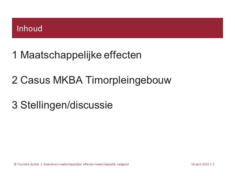 Waarderen maatschappelijke effecten maatschappelijk vastgoed 16 april 201513 | © Twynstra Gudde | Eindtabel MKBA Timorpleingebouw Stakeholders ( € mln.