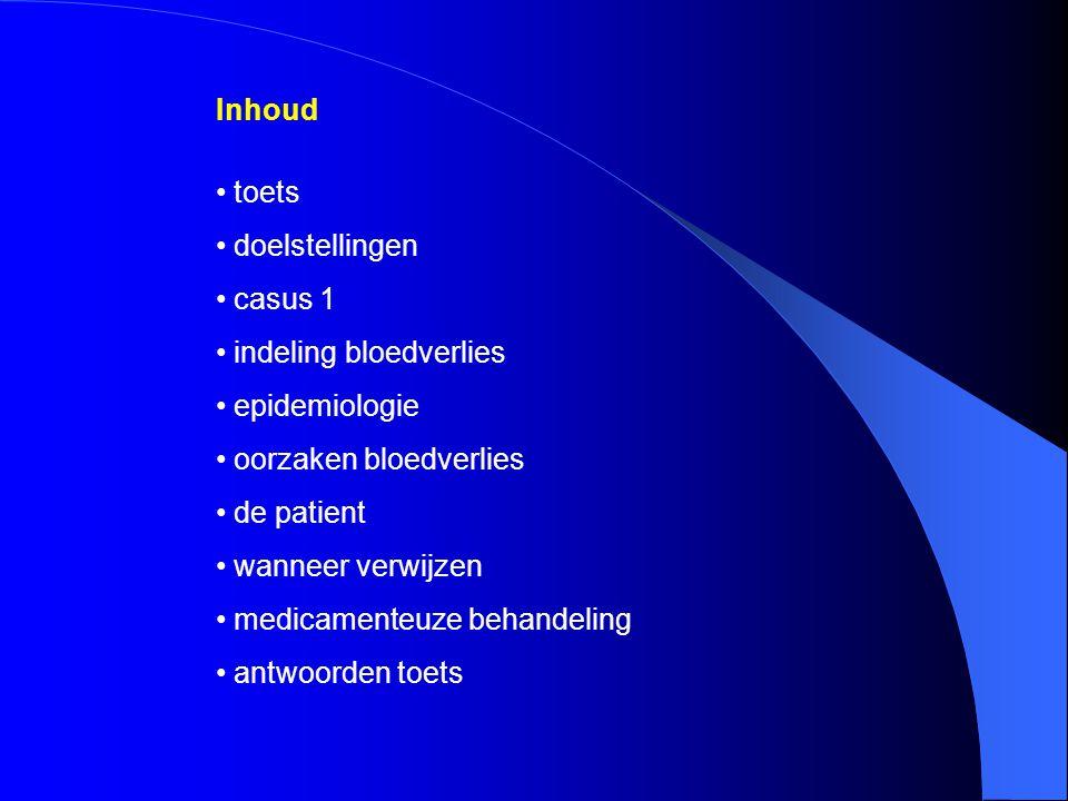 Inhoud toets doelstellingen casus 1 indeling bloedverlies epidemiologie oorzaken bloedverlies de patient wanneer verwijzen medicamenteuze behandeling