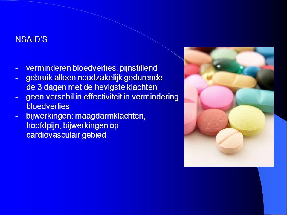 NSAID'S -verminderen bloedverlies, pijnstillend -gebruik alleen noodzakelijk gedurende de 3 dagen met de hevigste klachten -geen verschil in effectivi