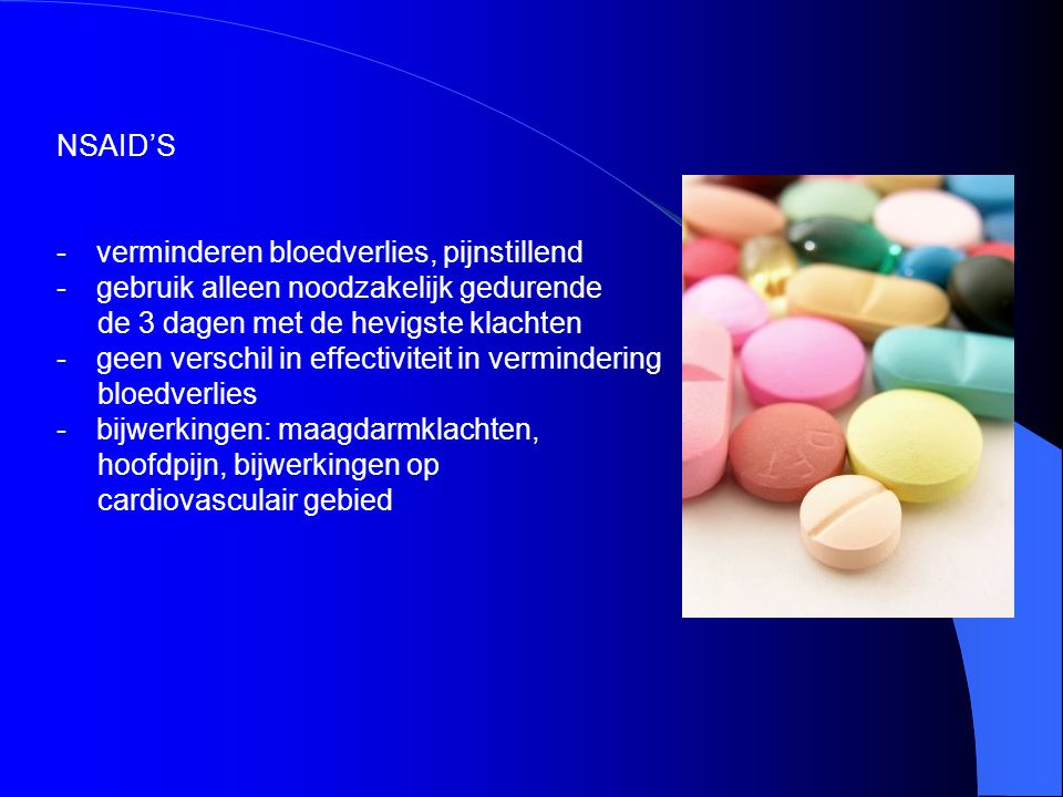 GeneesmiddelOraalRectaal Ibuprofen3-4 dd 400-600 mg (dragee, tablet) 3-4 dd 500 mg zetpil Naproxen2 dd 250-500 mg (tablet) 2 dd 1 zetpil 250-500 mg Diclofenac2-3 dd 25-50 mg of 2 dd 75 mg (tablet) of zo nodig 2 dd 100 mg gedurende maximaal 1-2 dagen 2-3 dd 25-50 mg zetpil of zo nodig 2 dd 1 zetpil 100 mg gedurende maximaal 1- 2 dagen Doseringen van NSAID's (volwassenen)