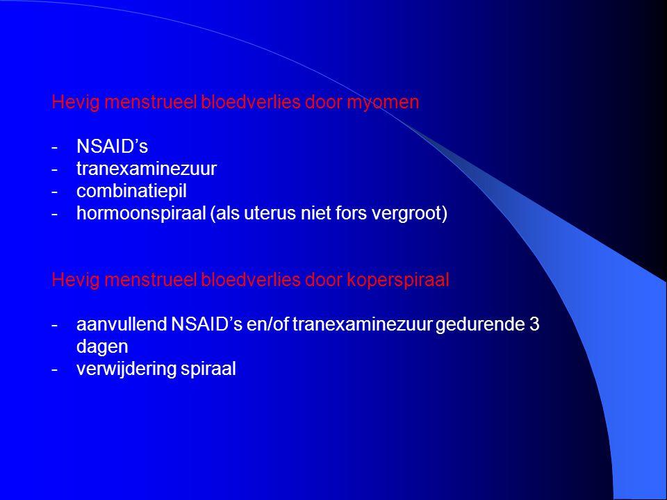 Hevig menstrueel bloedverlies door myomen -NSAID's -tranexaminezuur -combinatiepil -hormoonspiraal (als uterus niet fors vergroot) Hevig menstrueel bl