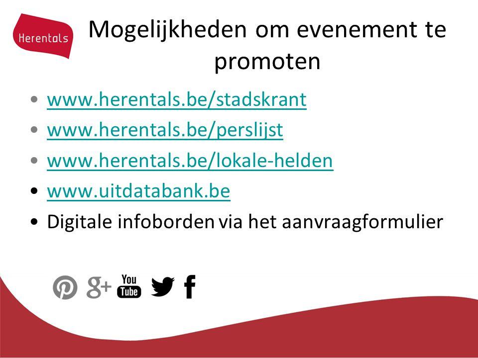 Mogelijkheden om evenement te promoten www.herentals.be/stadskrantwww.herentals.be/stadskrant www.herentals.be/perslijstwww.herentals.be/perslijst www.herentals.be/lokale-heldenwww.herentals.be/lokale-helden www.uitdatabank.be Digitale infoborden via het aanvraagformulier