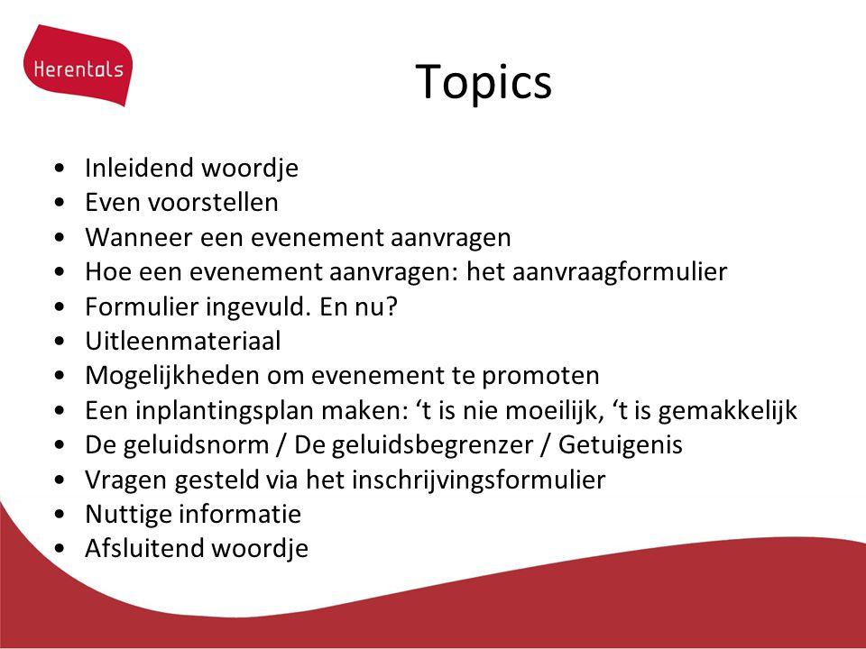 Topics Inleidend woordje Even voorstellen Wanneer een evenement aanvragen Hoe een evenement aanvragen: het aanvraagformulier Formulier ingevuld.