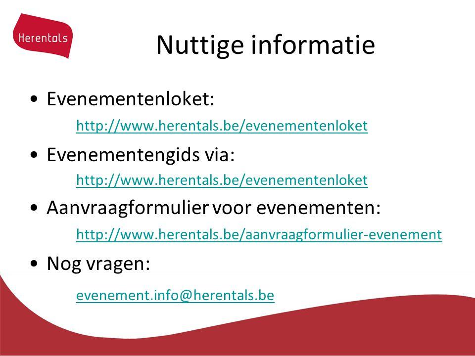 Nuttige informatie Evenementenloket: http://www.herentals.be/evenementenloket http://www.herentals.be/evenementenloket Evenementengids via: http://www.herentals.be/evenementenloket Aanvraagformulier voor evenementen: http://www.herentals.be/aanvraagformulier-evenement http://www.herentals.be/aanvraagformulier-evenement Nog vragen: evenement.info@herentals.be