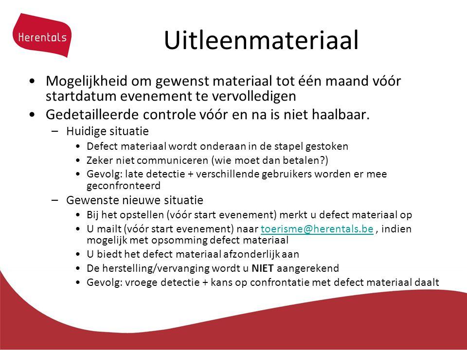 Uitleenmateriaal Mogelijkheid om gewenst materiaal tot één maand vóór startdatum evenement te vervolledigen Gedetailleerde controle vóór en na is niet haalbaar.