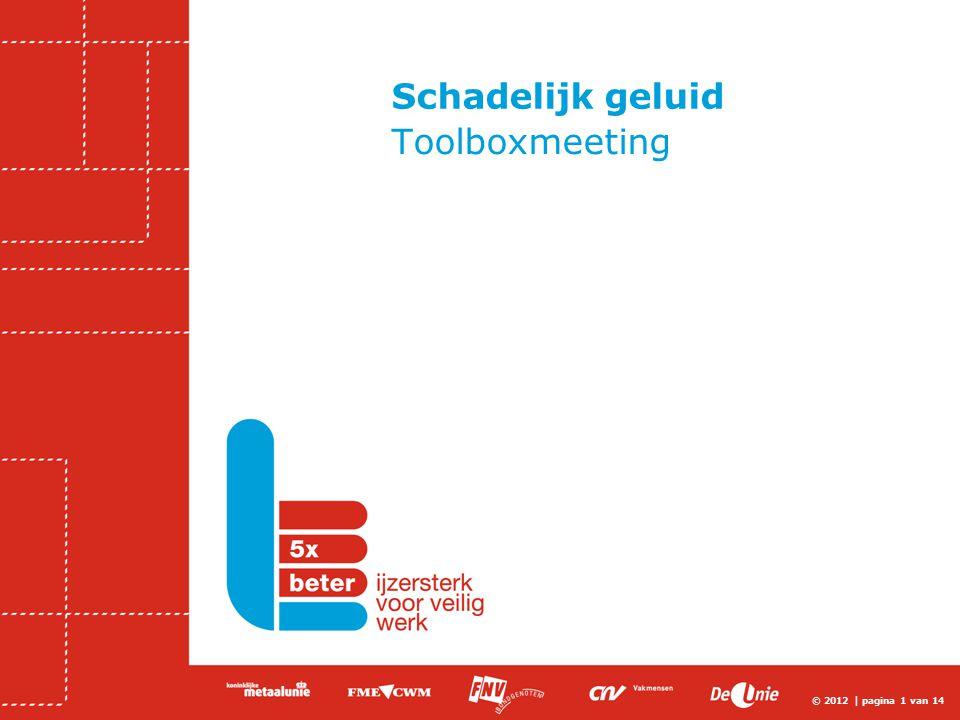 © 2012 | pagina 1 van 14 Schadelijk geluid Toolboxmeeting