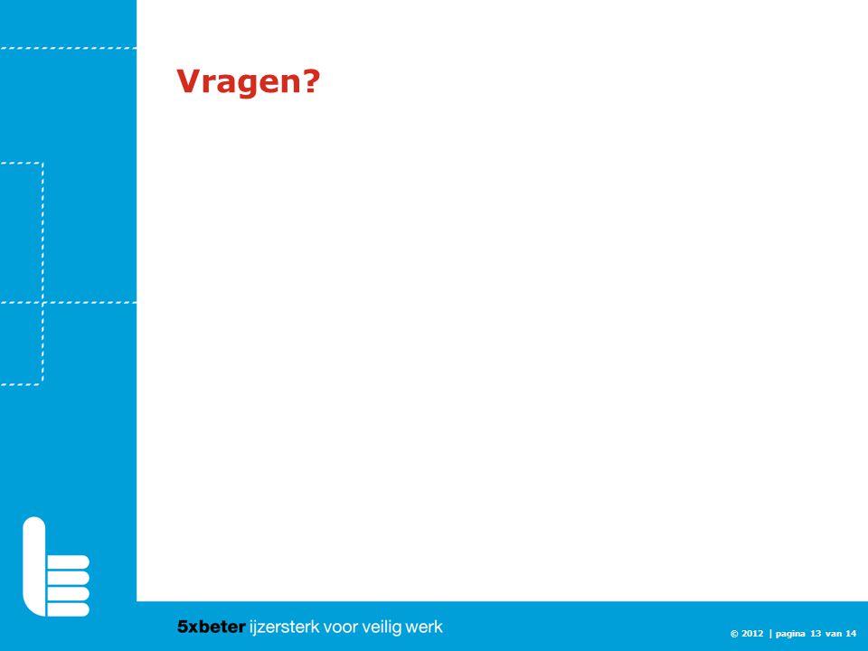 Vragen? © 2012 | pagina 13 van 14
