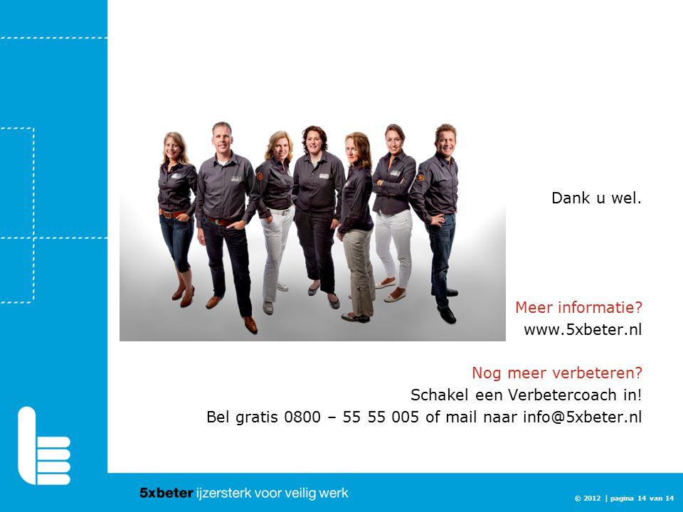 Dank u wel. Meer informatie? www.5xbeter.nl Nog meer verbeteren? Schakel een Verbetercoach in! Bel gratis 0800 – 55 55 005 of mail naar info@5xbeter.n