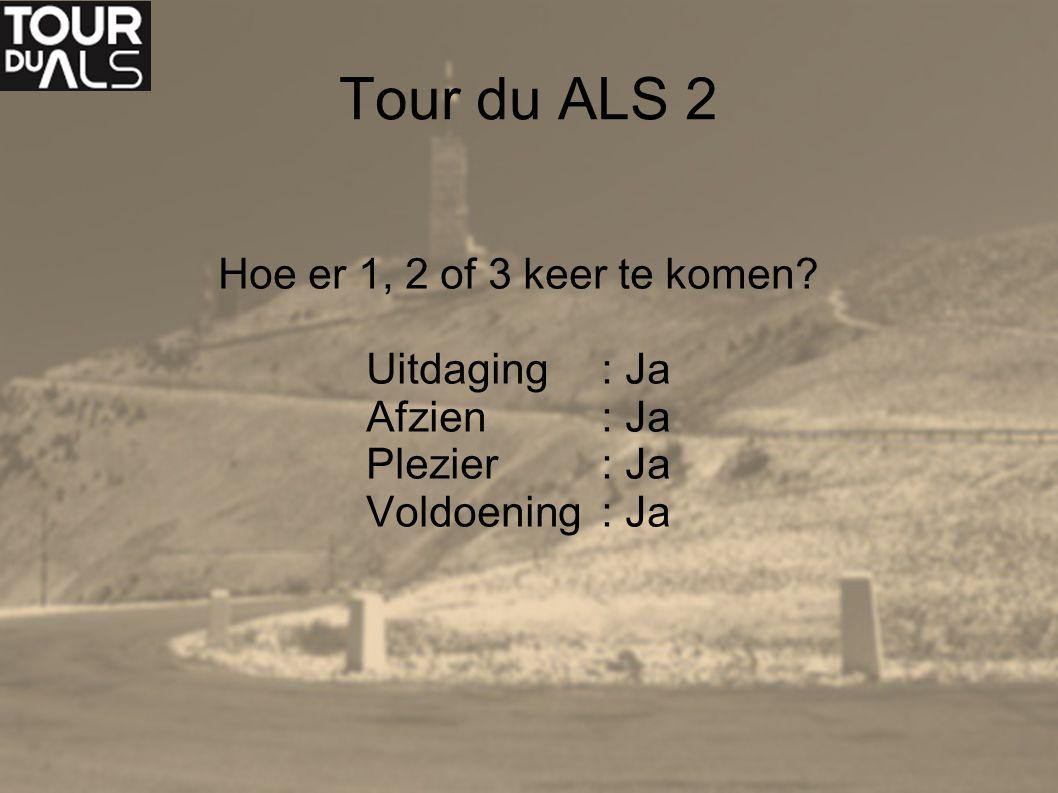 Tour du ALS 2 Hoe er 1, 2 of 3 keer te komen? Uitdaging: Ja Afzien: Ja Plezier: Ja Voldoening: Ja