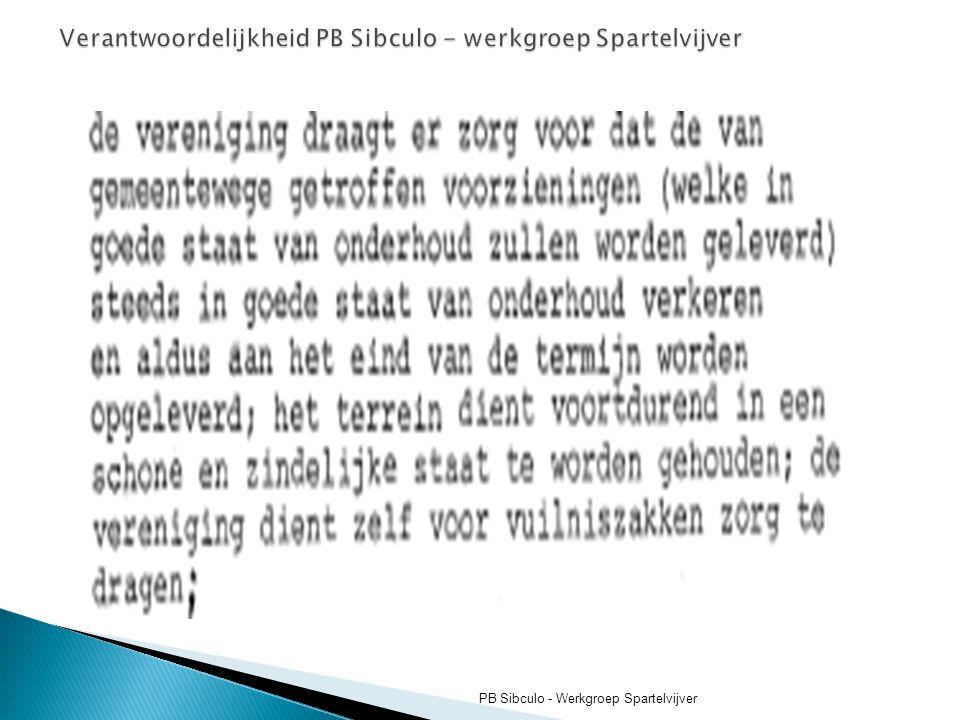 Beheer en onderhoud samengevat: - GH: Groot onderhoud en afvoer groenafval en zwerfvuil - PB:Coordinatie PB Sibculo - Werkgroep Spartelvijver