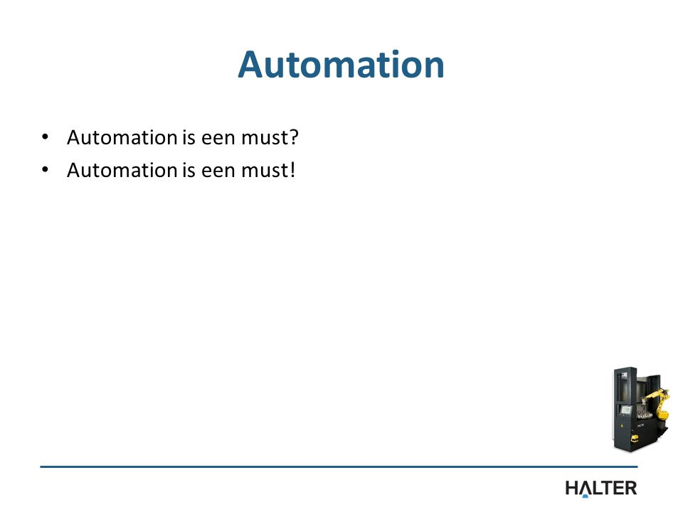 Automation Automation is een must Automation is een must!