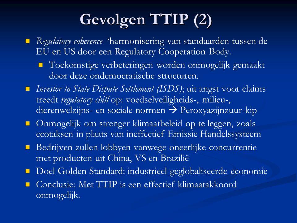 Gevolgen TTIP (2) Regulatory coherence 'harmonisering van standaarden tussen de EU en US door een Regulatory Cooperation Body. Toekomstige verbetering