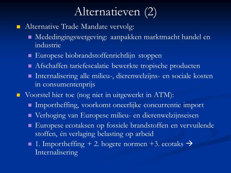 Alternatieven (2) Alternative Trade Mandate vervolg: Mededingingswetgeving: aanpakken marktmacht handel en industrie Europese biobrandstoffenrichtlijn