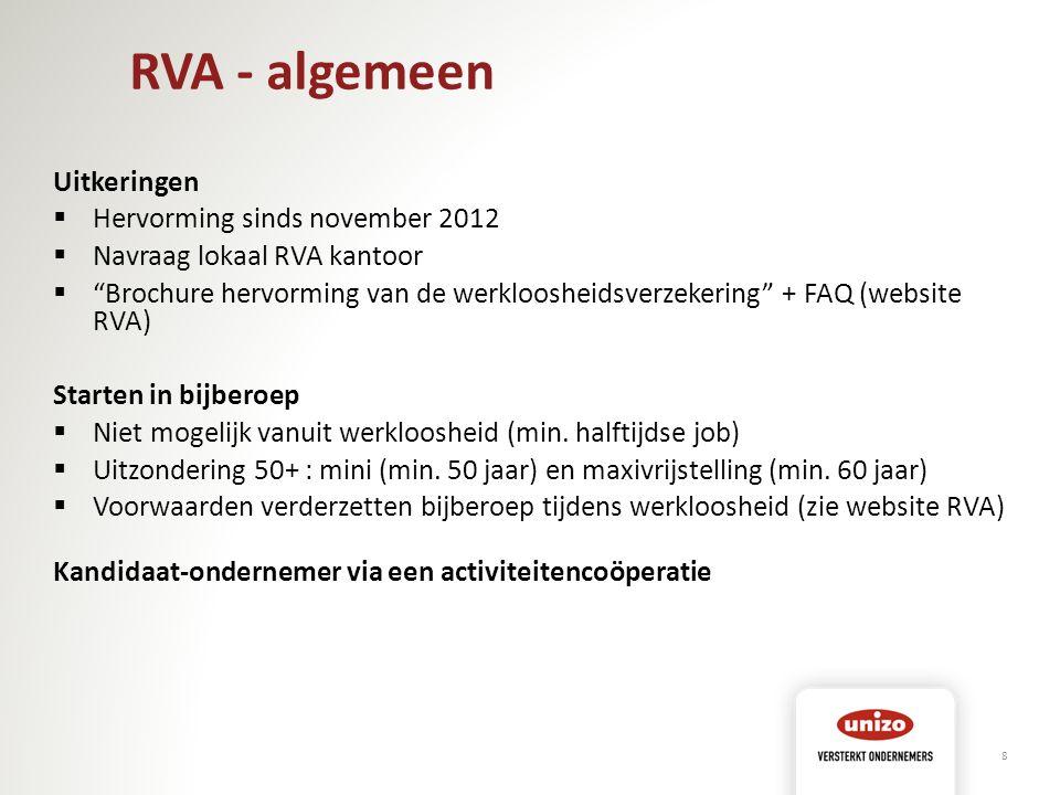 RVA - algemeen Uitkeringen  Hervorming sinds november 2012  Navraag lokaal RVA kantoor  Brochure hervorming van de werkloosheidsverzekering + FAQ (website RVA) Starten in bijberoep  Niet mogelijk vanuit werkloosheid (min.