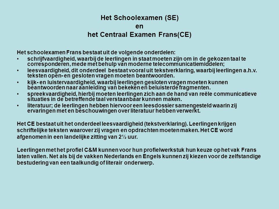 Het Schoolexamen (SE) en het Centraal Examen Frans(CE) Het schoolexamen Frans bestaat uit de volgende onderdelen: schrijfvaardigheid, waarbij de leerl