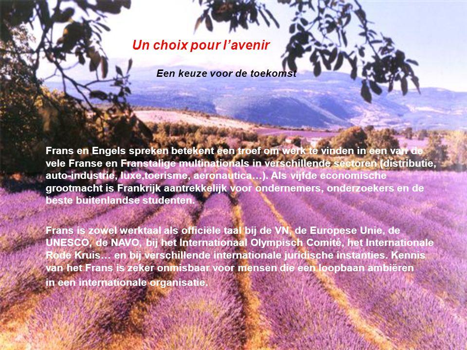 Un choix pour l'avenir Een keuze voor de toekomst Frans en Engels spreken betekent een troef om werk te vinden in een van de vele Franse en Franstalig