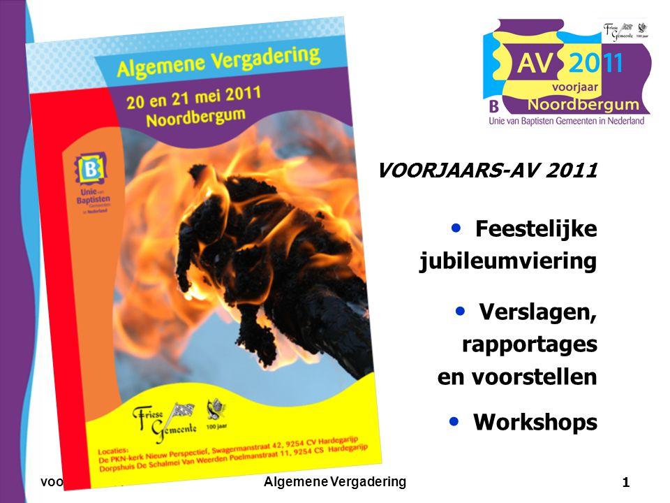 voorjaar 2011Algemene Vergadering1 VOORJAARS-AV 2011 Feestelijke jubileumviering Verslagen, rapportages en voorstellen Workshops