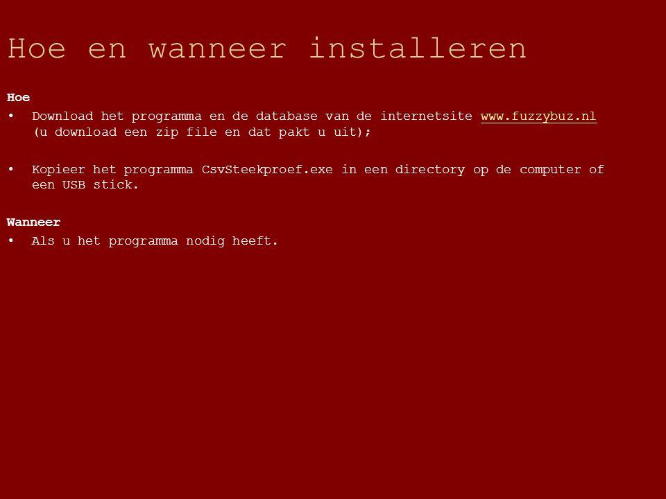 Hoe en wanneer installeren Hoe Download het programma en de database van de internetsite www.fuzzybuz.nl (u download een zip file en dat pakt u uit);www.fuzzybuz.nl Kopieer het programma CsvSteekproef.exe in een directory op de computer of een USB stick.