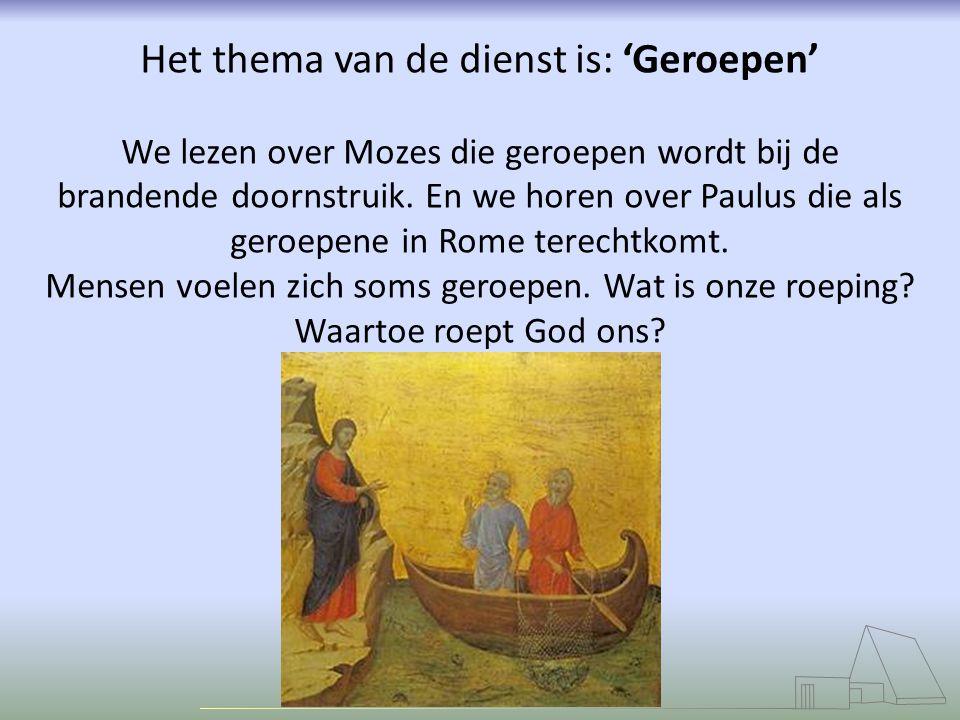 Het thema van de dienst is: 'Geroepen' We lezen over Mozes die geroepen wordt bij de brandende doornstruik.