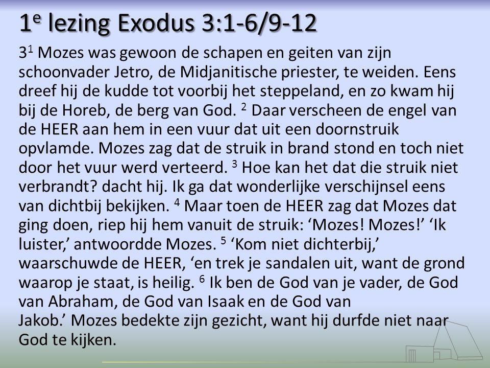 1 e lezing Exodus 3:1-6/9-12 3 1 Mozes was gewoon de schapen en geiten van zijn schoonvader Jetro, de Midjanitische priester, te weiden.