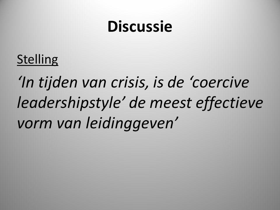 Discussie Stelling 'In tijden van crisis, is de 'coercive leadershipstyle' de meest effectieve vorm van leidinggeven'