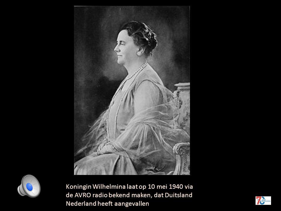 Koningin Wilhelmina laat op 10 mei 1940 via de AVRO radio bekend maken, dat Duitsland Nederland heeft aangevallen