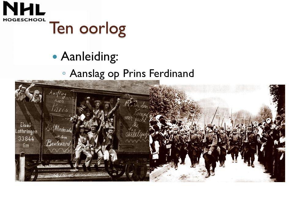 Ten oorlog Aanleiding: ◦ Aanslag op Prins Ferdinand