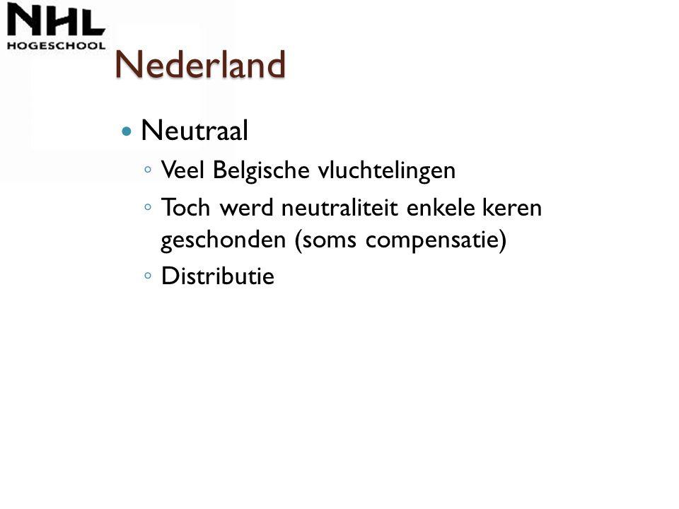 Nederland Neutraal ◦ Veel Belgische vluchtelingen ◦ Toch werd neutraliteit enkele keren geschonden (soms compensatie) ◦ Distributie