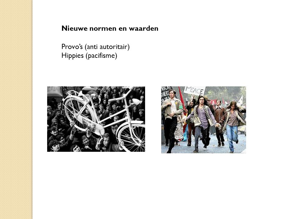 Nieuwe normen en waarden Provo's (anti autoritair) Hippies (pacifisme)