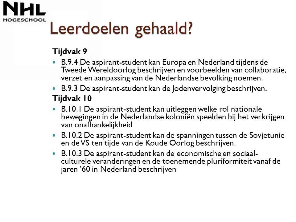 Leerdoelen gehaald? Tijdvak 9 B.9.4 De aspirant-student kan Europa en Nederland tijdens de Tweede Wereldoorlog beschrijven en voorbeelden van collabor