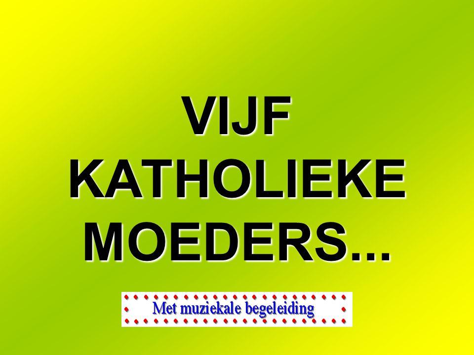 VIJF KATHOLIEKE MOEDERS...