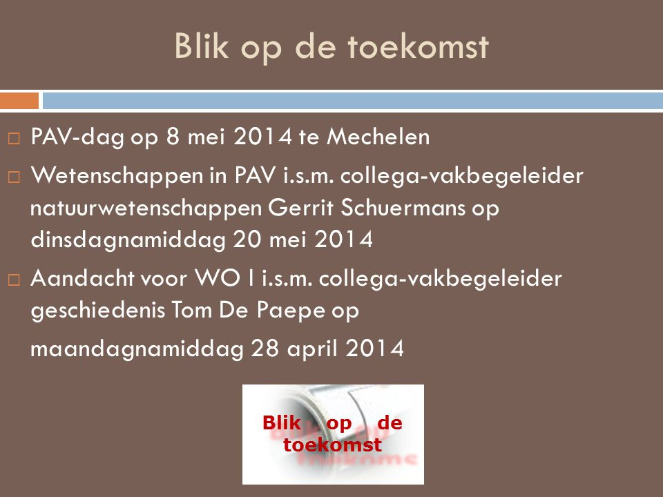 Blik op de toekomst  PAV-dag op 8 mei 2014 te Mechelen  Wetenschappen in PAV i.s.m.