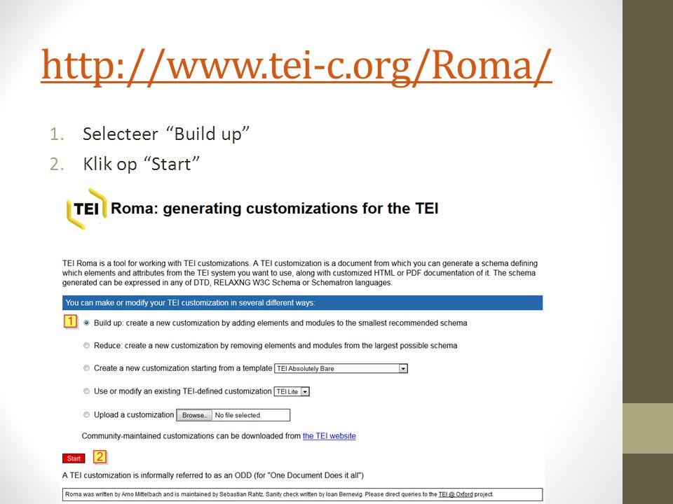 http://www.tei-c.org/Roma/ 1.Selecteer Build up 2.Klik op Start