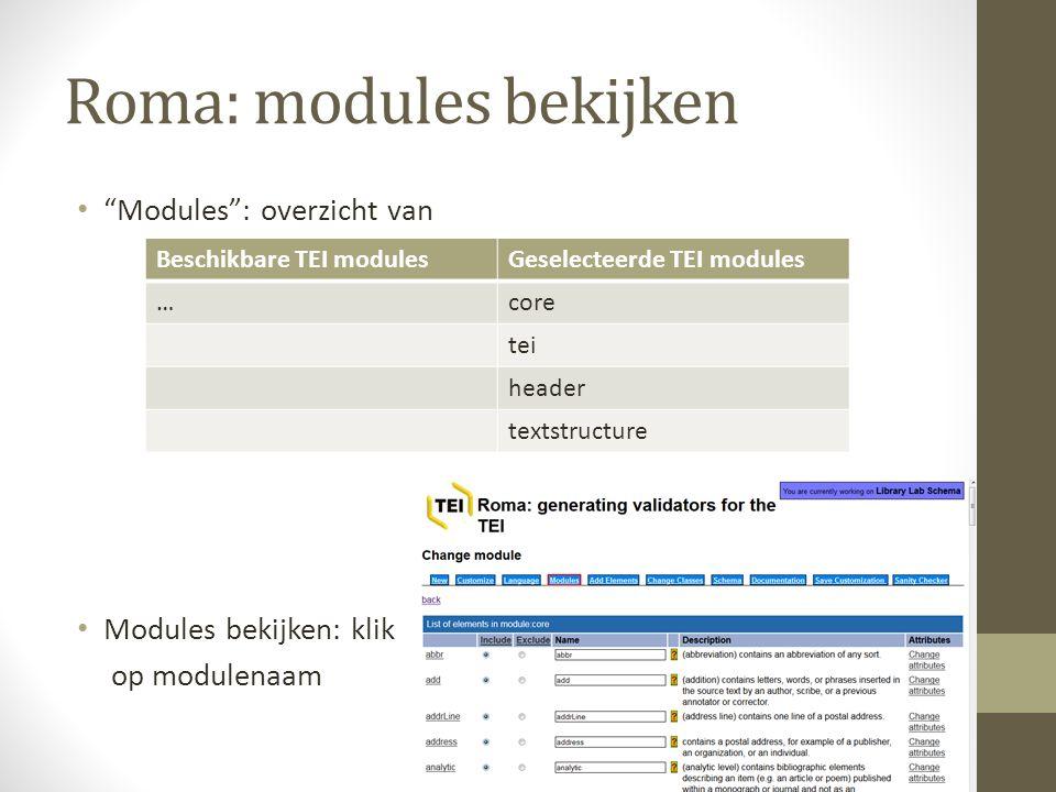 Roma: modules bekijken Modules : overzicht van Modules bekijken: klik op modulenaam Beschikbare TEI modulesGeselecteerde TEI modules …core tei header textstructure
