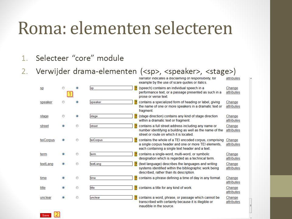 Roma: elementen selecteren 1.Selecteer core module 2.Verwijder drama-elementen (,, )