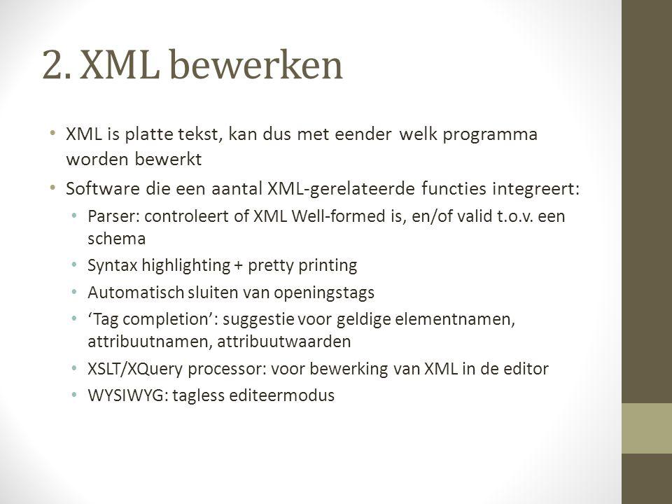 2. XML bewerken XML is platte tekst, kan dus met eender welk programma worden bewerkt Software die een aantal XML-gerelateerde functies integreert: Pa