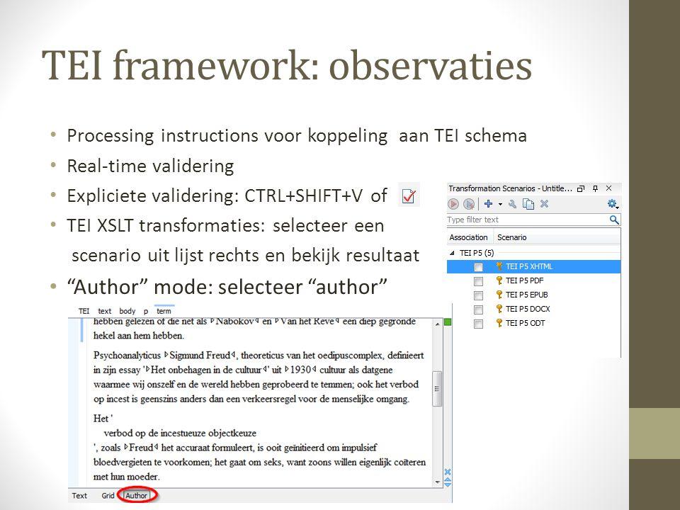 TEI framework: observaties Processing instructions voor koppeling aan TEI schema Real-time validering Expliciete validering: CTRL+SHIFT+V of TEI XSLT