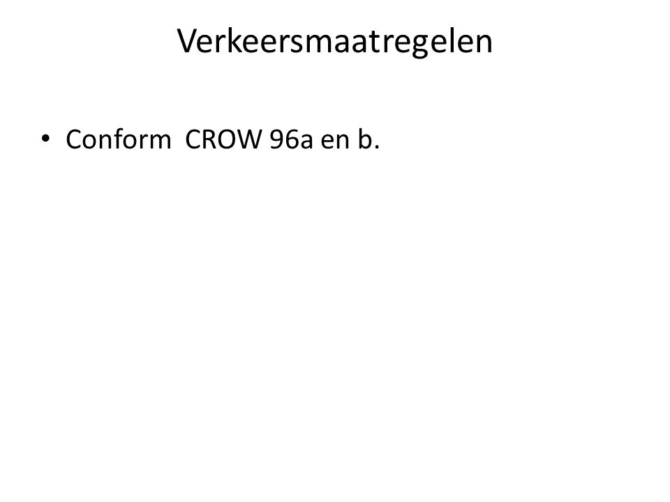 Verkeersmaatregelen Conform CROW 96a en b.
